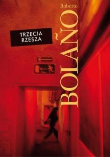 Trzecia Rzesza - Roberto Bolaño