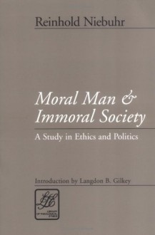Moral Man and Immoral Society: Study in Ethics and Politics (Library of Theological Ethics) - Reinhold Niebuhr, Robin W. Lovin, Langdon Brown Gilkey