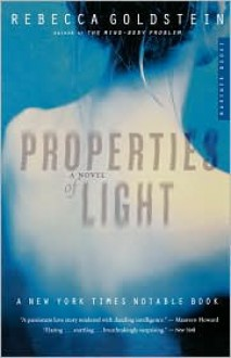 Properties of Light: A Novel of Love, Betrayal, and Quantum Physics - Rebecca Newberger Goldstein