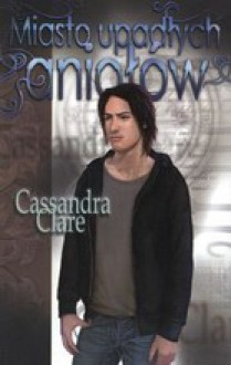 Miasto upadłych aniołów (Dary anioła, #4) - Anna Reszka,Cassandra Clare