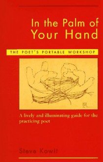 In the Palm of Your Hand: The Poet's Portable Workshop - Steve Kowit, Dorianne Laux