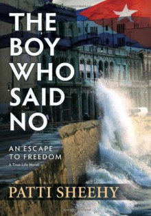 The Boy Who Said No: An Escape to Freedom - Patti Sheehy