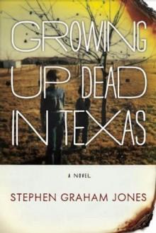 Growing Up Dead in Texas - Stephen Graham Jones