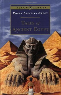 Tales of Ancient Egypt (Puffin Classics) - Heather Copley,Roger Lancelyn Green