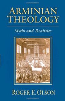 Arminian Theology: Myths and Realities - Roger E. Olson