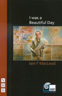 I Was a Beautiful Day - Iain F. Macleod