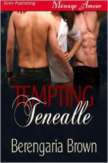 Tempting Tenealle - Berengaria Brown