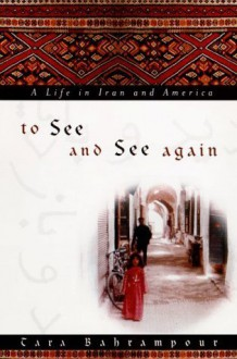To See And See Again: A Life In Iran And America - Tara Bahrampour