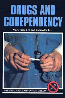 Drugs and Codependency - Mary Price Lee, Richard Sando Lee