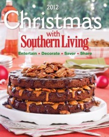 Christmas With Southern Living 2012: Savor * Entertain * Decorate * Share - Editors of Southern Living Magazine