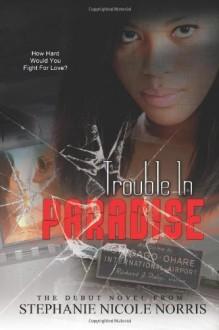 Trouble In Paradise - Stephanie Nicole Norris