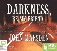 Darkness Be My Friend - Suzi Dougherty, John Marsden