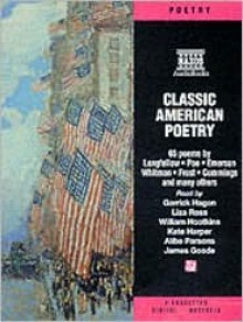Classic American Poetry - Garrick Hagon, Robert Frost, Henry Wadsworth Longfellow, Ralph Waldo Emerson, Amy Lowell, James Goode, Kate Harper, Liza Ross, William Hootkins, Alibe Parsons