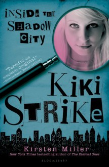 Inside the Shadow City - Kirsten Miller