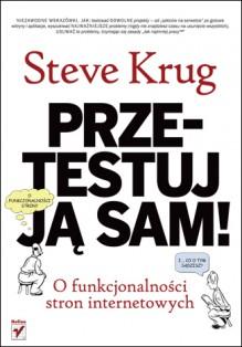 Przetestuj ją sam! Steve Krug o funkcjonalności stron internetowych - Steve Krug