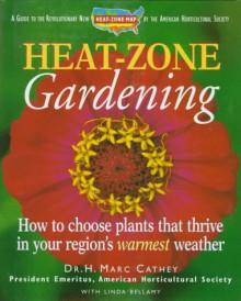 Heat-Zone Gardening - Henry M. Cathey, Linda Bellamy