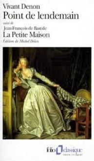 Point de lendemain / La Petite Maison - Vivant Denon, Jean-François de Bastide
