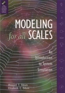 Modeling for All Scales: An Introduction to System Simulation - Howard T. Odum, Elisabeth C. Odum