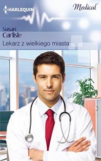 Lekarz z wielkiego miasta - Carlisle Susan