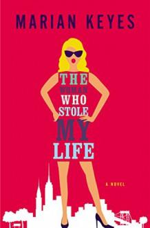 The Woman Who Stole My Life: A Novel - Marian Keyes