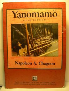Yanomamo - Yanomamö (Case Studies in Cultural Anthropology) - Napoleon A. Chagnon