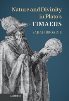 Nature and Divinity in Plato's Timaeus - Sarah Broadie