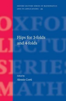 Flips for 3-Folds and 4-Folds - Alessio Corti