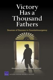 Victory Has a Thousand Fathers: Sources of Success in Counterinsurgency - Christopher Paul, Colin P. Clarke, Beth Grill