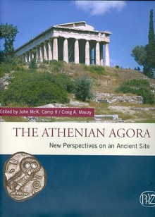 Athenian Agora: New Perspectives On An Ancient Site - John M. Camp, Craig A. Mauzy