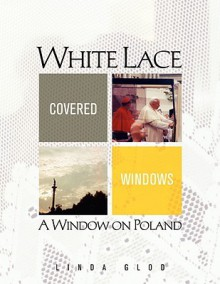 White Lace Covered Windows: A Window on Poland - Linda Glod