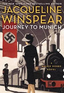 Journey to Munich: A Maisie Dobbs Novel - Jacqueline Winspear