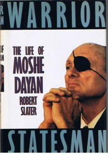 Warrior Statesman: The Life Of Moshe Dayan - Robert Slater