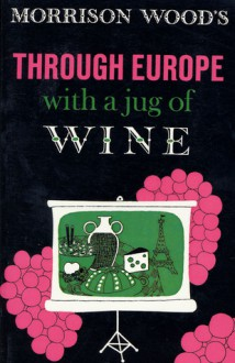 Through Europe with a Jug of Wine - Morrison Wood