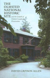 The Olmsted National Historic Site and the Growth of Historic Landscape Preservation - David Grayson Allen
