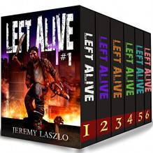LEFT ALIVE (Zombie series Box Set): Books 1-6 of the Post-apocalyptic zombie action and adventure series - Jeremy Laszlo,Carlos Cara