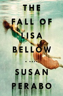 The Fall of Lisa Bellow - Susan Perabo
