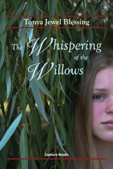 The Whispering of the Willows - Tonya Jewel Blessing