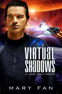 Virtual Shadows: A Jane Colt Novel (Volume 3) - Mary Fan