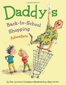 Daddy's Back-to-School Shopping Adventure - Alan Lawrence Sitomer,Abby Carter