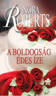 A boldogság édes íze (Menyasszonyok #3.) - Kaul Éva Gondáné, Nora Roberts