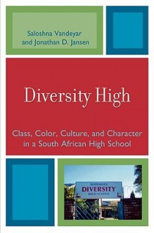 Diversity High: Class, Color, Culture, and Character in a South African High School - Saloshna Vandeyar