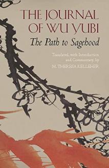 The Journal of Wu Yubi: The Path to Sagehood (Hackett Classics) - Wu Yubi, Theresa Kelleher