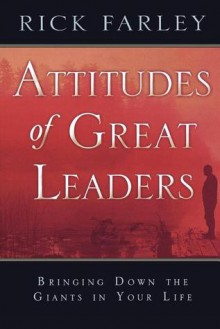 Attitudes of Great Leaders: Bringing Down the Giants in Your Life - Rick Farley