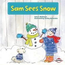 Sam Sees Snow - Sara E. Hoffmann, Shelley Dieterichs