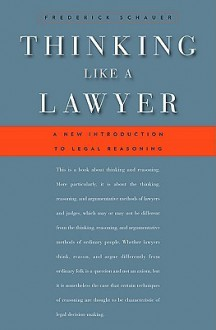 Thinking Like a Lawyer: A New Introduction to Legal Reasoning - Frederick F. Schauer