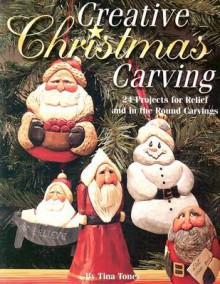 Creative Christmas Carving: 24 Projects for Relief and in the Round Carving - Tina Toney
