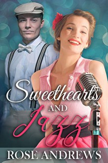 Sweethearts And Jazz (A 1940's Romance Book 2) - Rose Andrews