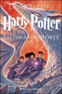 Harry Potter e os Talismãs da Morte - J.K. Rowling
