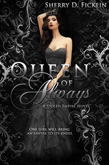 Queen of Always (Stolen Empire Book 3) - Sherry D. Ficklin