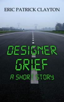 Designer Grief - Eric Patrick Clayton